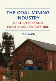 The Coal Mining Industry of Sheffield and North Derbyshire, Paperback Book