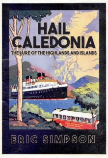 Hail Caledonia : The Lure of the Highlands and Islands, Paperback Book