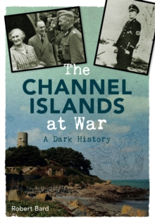 The Channel Islands at War : A Dark History, Paperback Book