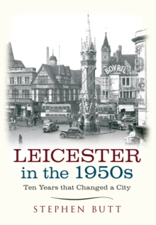 Leicester in the 1950s : Ten Years That Changed a City, Paperback / softback Book