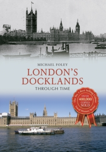 London's Docklands Through Time, Paperback Book