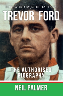Trevor Ford : The Authorised Biography, Paperback Book