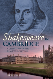 Shakespeare in Cambridge : A Celebration of the Shakespeare Festival, Paperback / softback Book