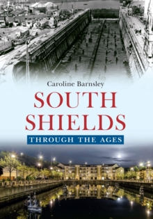 South Shields Through the Ages, Paperback Book