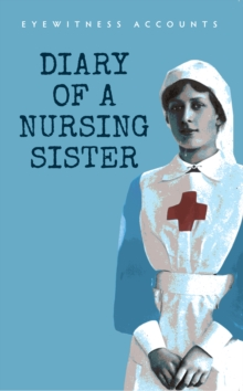 Eyewitness Accounts Diary of a Nursing Sister, Paperback / softback Book