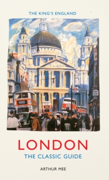The King's England: London : The Classic Guide, Paperback / softback Book