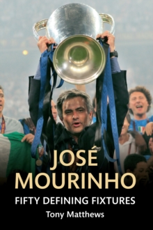 Jose Mourinho Fifty Defining Fixtures, Paperback / softback Book