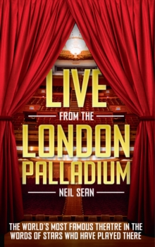 Live from the London Palladium : The World's Most Famous Theatre in the Words of the Stars Who Have Played There, Paperback Book