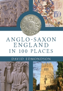 Anglo-Saxon England: In 100 Places, EPUB eBook