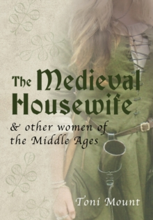 The Medieval Housewife : & Other Women of the Middle Ages, Paperback Book
