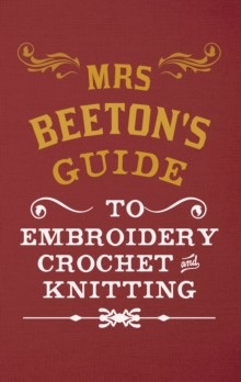 Mrs Beeton's Guide to Embroidery, Crochet & Knitting, Hardback Book