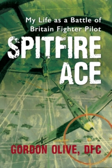 Spitfire Ace : My Life as a Battle of Britain Fighter Pilot, Hardback Book