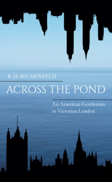 Across the Pond : An American Gentleman in Victorian London, Paperback / softback Book