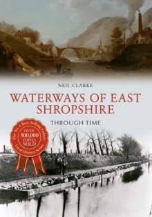 Waterways of East Shropshire Through Time, Paperback / softback Book