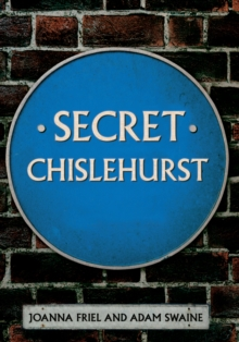 Secret Chislehurst, Paperback / softback Book