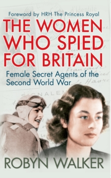 The Women Who Spied for Britain : Female Secret Agents of the Second World War, Paperback Book