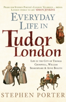 Everyday Life in Tudor London : Life in the City of Thomas Cromwell, William Shakespeare & Anne Boleyn, Hardback Book