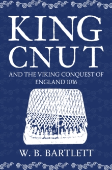 King Cnut and the Viking Conquest of England 1016, Hardback Book