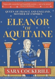 Eleanor of Aquitaine : Queen of France and England, Mother of Empires, Hardback Book
