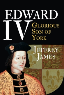 Edward IV : Glorious Son of York, Hardback Book