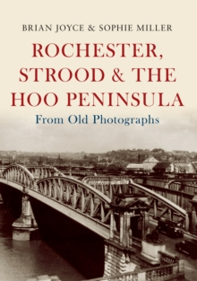 Rochester, Strood & the Hoo Peninsula From Old Photographs, Paperback Book