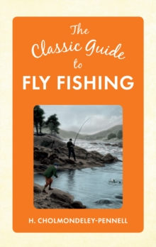 The Classic Guide to Fly Fishing, Hardback Book