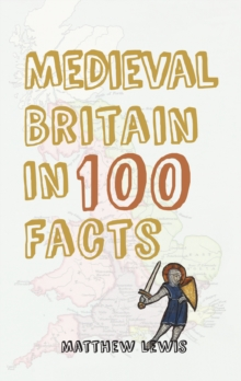 Medieval Britain in 100 Facts, Paperback Book