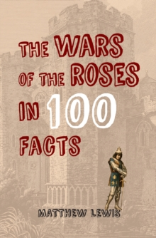 The Wars of the Roses in 100 Facts, Paperback Book