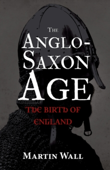 The Anglo-Saxon Age : The Birth of England, Hardback Book