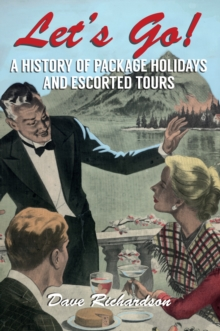 Let's Go : A History of Package holidays and Escorted Tours, Paperback / softback Book