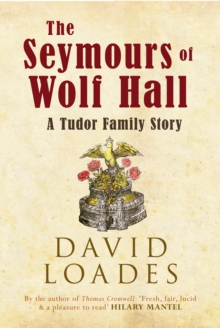 The Seymours of Wolf Hall : A Tudor Family Story, Paperback Book