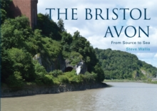 The Bristol Avon : From Source to Sea, Paperback / softback Book