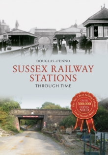 Sussex Railway Stations Through Time, Paperback / softback Book