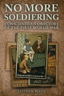No More Soldiering : Conscientious Objectors of the First World War, Paperback Book