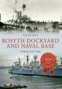 Rosyth Dockyard and Naval Base Through Time, Paperback / softback Book