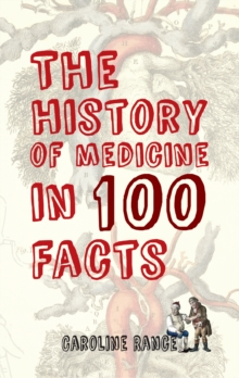 The History of Medicine in 100 Facts, Paperback Book