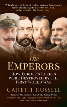 The Emperors : How Europe's Rulers Were Destroyed by the First World War, Paperback Book