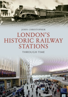 London's Historic Railway Stations Through Time, Paperback Book