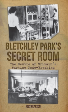Bletchley Park's Secret Room : The Centre of Britain's Wartime Code-Breaking, Paperback / softback Book
