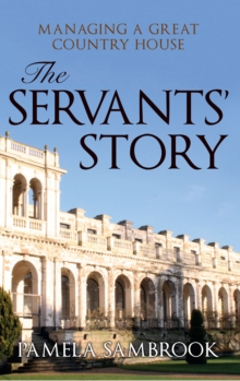 The Servants' Story : Managing a Great Country House, Hardback Book
