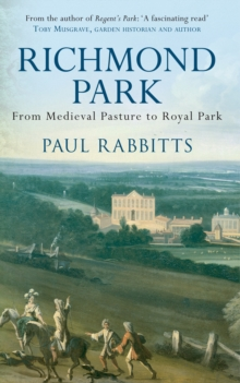 Richmond Park : From Medieval Pasture to Royal Park, Paperback Book
