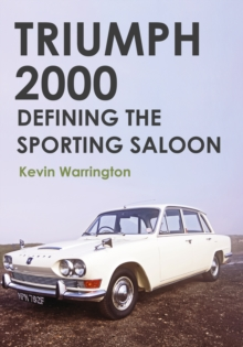 Triumph 2000 : Defining the Sporting Saloon, Paperback Book