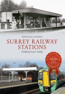 Surrey Railway Stations Through Time, Paperback / softback Book