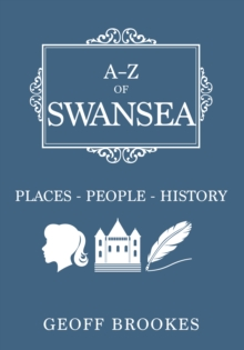 A-Z of Swansea : Places-People-History, Paperback / softback Book