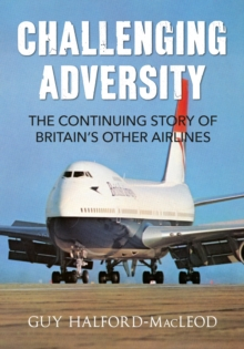 Challenging Adversity : The Continuing Story of Britain's Other Airlines, Paperback Book