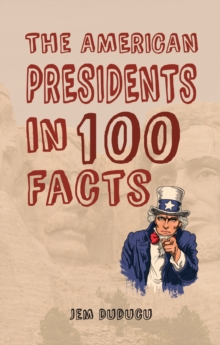 The American Presidents in 100 Facts, Paperback Book