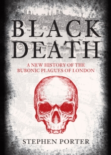 Black Death : A New History of the Bubonic Plagues of London, Hardback Book