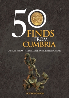 50 Finds From Cumbria : Objects From The Portable Antiquities Scheme, Paperback / softback Book