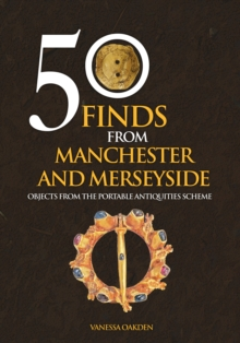 50 Finds From Manchester and Merseyside : Objects from the Portable Antiquities Scheme, Paperback / softback Book