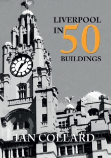 Liverpool in 50 Buildings, Paperback / softback Book